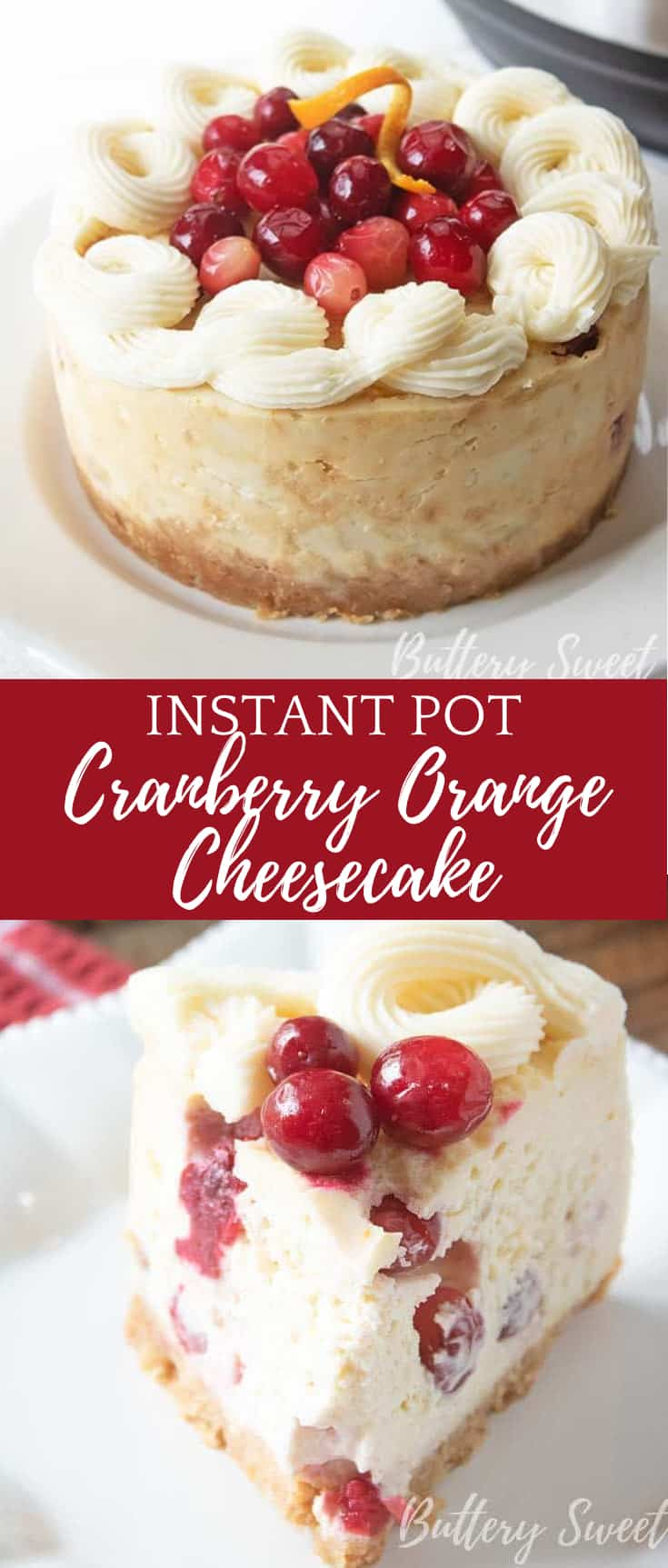 Picture of full cheesecake, text block Instant Pot Cranberry Orange Cheesecake, and slice of cheesecake